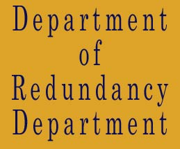 Department of Redundancy Department'