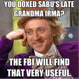 Sarcastic Wonka: You doxed Sabu's late grandma Irma? The FBI will find that very useful.